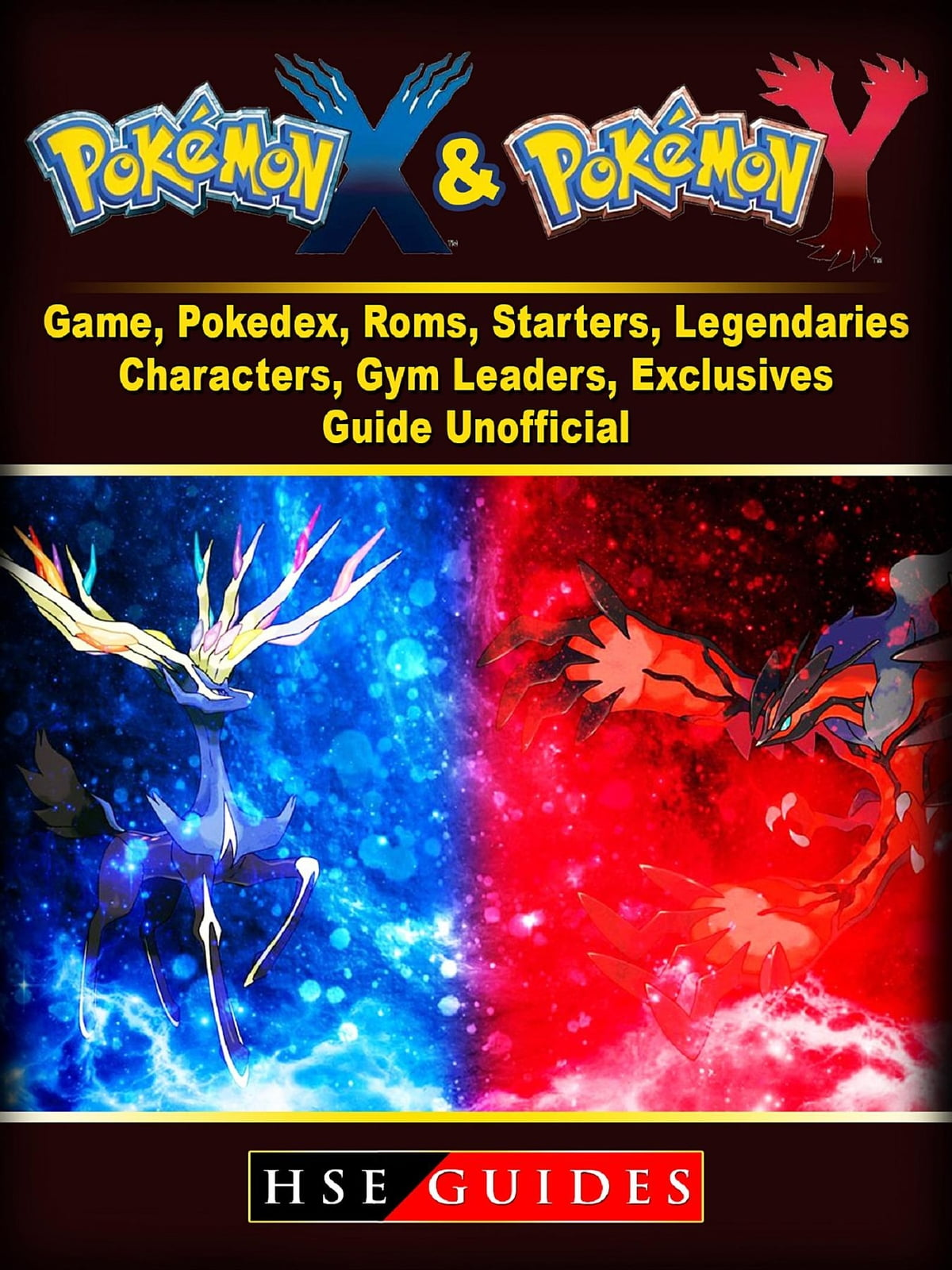 Pokemon X and Y Game, Pokedex, Roms, Starters, Legendaries, Characters, Gym  Leaders, Exclusives, Guide Unofficial ebook by HSE Guides - Rakuten Kobo