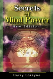 Secrets of Mind Power:Your Absolute, Quintessential, All You Wanted to Know, Complete Guide to Memory Mastery - Your Absolute, Quintessential, All You Wanted to Know, Complete Guide to Memory Mastery ebook by Harry Lorayne