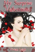 My Surprise Valentine ebook by Vivian Leigh