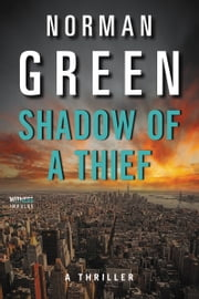 Shadow of a Thief - A Thriller ebook by Norman Green