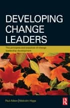 Developing Change Leaders ebook by Paul Aitken,Malcolm Higgs