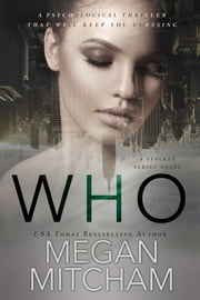 Who - A Stalker Series Novel eBook by Megan Mitcham