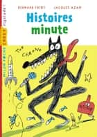 Histoires minutes ebook by Bernard Friot, Jacques Azam