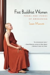 First Buddhist Women - Poems and Stories of Awakening ebook by Susan Murcott