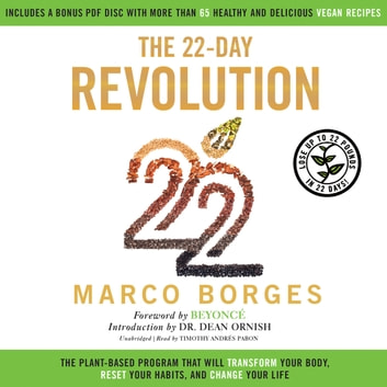 The 22-Day Revolution - The Plant-Based Program That Will Transform Your Body, Reset Your Habits, and Change Your Life audiobook by Marco Borges,Sandra Bark