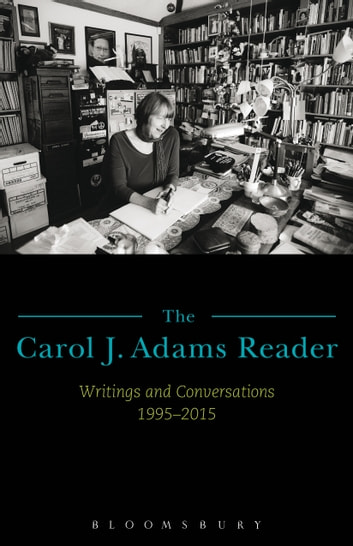 The Carol J. Adams Reader - Writings and Conversations 1995-2015 ebook by