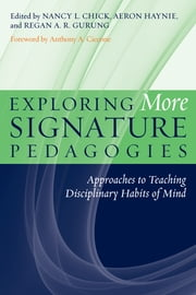 Exploring More Signature Pedagogies - Approaches to Teaching Disciplinary Habits of Mind ebook by Nancy L. Chick,Aeron Haynie,Regan A. R. Gurung,Anthony A. Ciccone