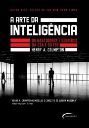 A Arte da Inteligência ebook by Henry A. Crumpton