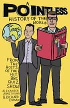 A Pointless History of the World - Are you a Pointless champion? ebook by Richard Osman, Alexander Armstrong