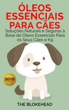 Óleos Essenciais para Cães eBook by The Blokehead
