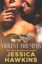 Violent Triumphs ebook by