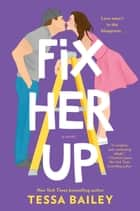 Fix Her Up - A Novel 電子書 by Tessa Bailey