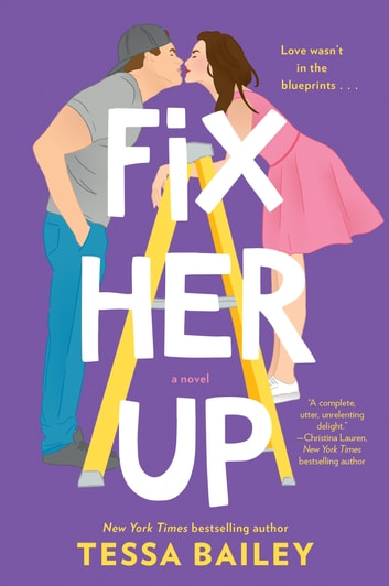 Fix Her Up - A Novel ebook by Tessa Bailey