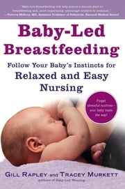 Baby-Led Breastfeeding - Follow Your Baby's Instincts for Relaxed and Easy Nursing ebook by Tracey Murkett,Gill Rapley