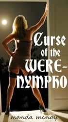 Curse of the Were-Nympho ebook by Manda McNay