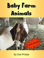 Baby Farm Animals ebook by Dee Phillips