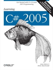 Learning C# 2005 - Get Started with C# 2.0 and .NET Programming ebook by Liberty,MacDonald