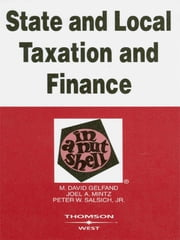 State and Local Taxation and Finance in a Nutshell, 3d ebook by David Gelfand,Joel Mintz,Peter Salsich Jr.