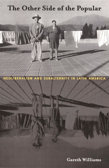 The Other Side of the Popular - Neoliberalism and Subalternity in Latin America ebook by Gareth Williams