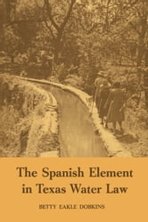 The Spanish Element in Texas Water Law ebook by Betty Eakle Dobkins
