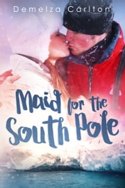Maid for the South Pole ebook by Demelza Carlton