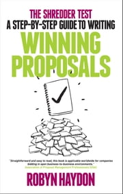 The Shredder Test: a step-by-step guide to writing winning proposals ebook by Robyn Haydon