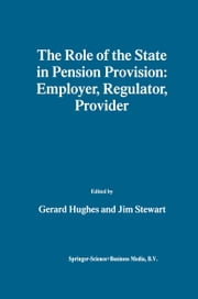 The Role of the State in Pension Provision: Employer, Regulator, Provider ebook by Gerard Hughes,Jim Stewart