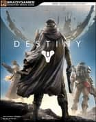 Destiny Signature Series Strategy Guide ebook by BradyGames