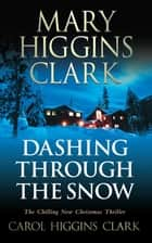 Dashing Through the Snow ebook by Mary Higgins Clark, Carol Higgins Clark