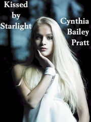 Kissed by Starlight ebook by Cynthia Bailey Pratt