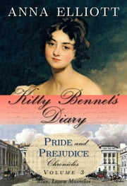 Kitty Bennet's Diary - Pride and Prejudice Chronicles, #3 ebook by Anna Elliott