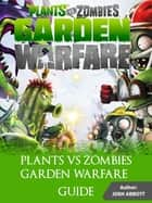 PLANTS VS ZOMBIES GARDEN WARFARE GUIDE ebook by HSE