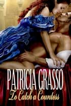 To Catch A Countess (Book 3 Douglas Series) ebook by Patricia Grasso