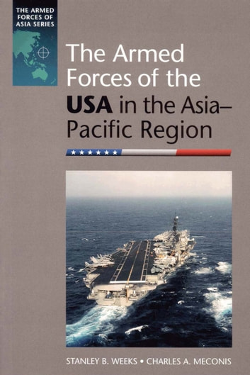 The Armed Forces of the USA in the Asia-Pacific Region ebook by Stanley B Weeks,Charles A Meconis