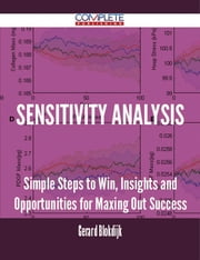 Sensitivity analysis - Simple Steps to Win, Insights and Opportunities for Maxing Out Success ebook by Gerard Blokdijk