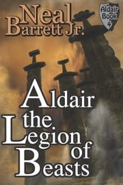 Aldair, the Legion of Beasts ebook by Neal Barrett,Jr.