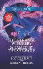 This Strange Witchery & Tamed by the She-Wolf - A 2-in-1 Collection ebook by Michele Hauf, Kristal Hollis