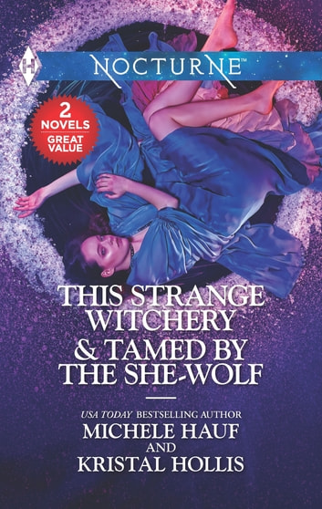 This Strange Witchery & Tamed by the She-Wolf - A 2-in-1 Collection eBook by Michele Hauf,Kristal Hollis