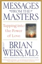 Messages from the Masters - Tapping into the Power of Love ebook by Brian Weiss