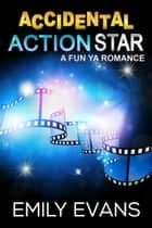 Accidental Action Star ebook by Emily Evans