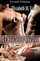 A Decade of Longing ebook by Elyzabeth M. VaLey