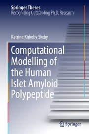 Computational Modelling of the Human Islet Amyloid Polypeptide ebook by Katrine Kirkeby Skeby