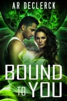 Bound to You ebook by AR DeClerck