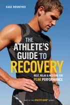 The Athlete's Guide to Recovery ebook by Sage Rountree