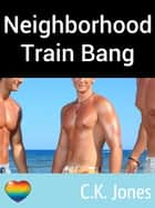 Neighborhood Train Bang ebook by C.K. Jones