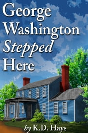 George Washington Stepped Here ebook by K. D. Hays