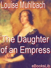 The Daughter of an Empress ebook by Muhlbach, Louise