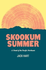 Skookum Summer - A Novel of the Pacific Northwest ebook by Jack Hart