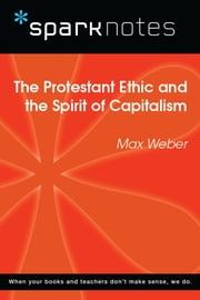The Protestant Ethic and the Spirit of Capitalism (SparkNotes Philosophy Guide) eBook by SparkNotes