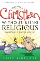 How to be a Christian Without Being Religious ebook by Fritz Ridenour